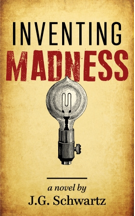 Inventing Madness by J.G. Schwartz