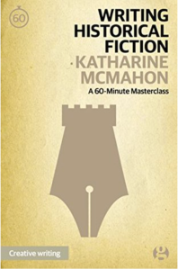 Writing Historical Fiction by Katharine McMahon