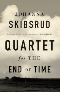 Quartet for the End of Time by Johanna Skibsrud